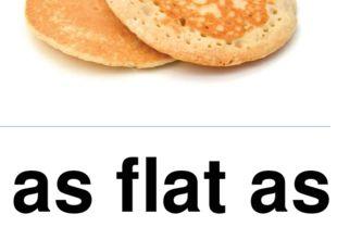 as flat as a pancake
