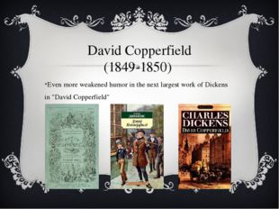 David Copperfield (1849-1850) Even more weakened humor in the next largest wo