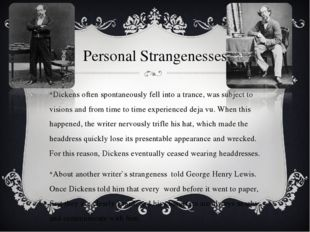Personal Strangenesses Dickens often spontaneously fell into a trance, was su