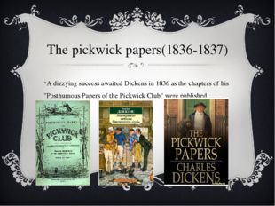 The pickwick papers(1836-1837) A dizzying success awaited Dickens in 1836 as