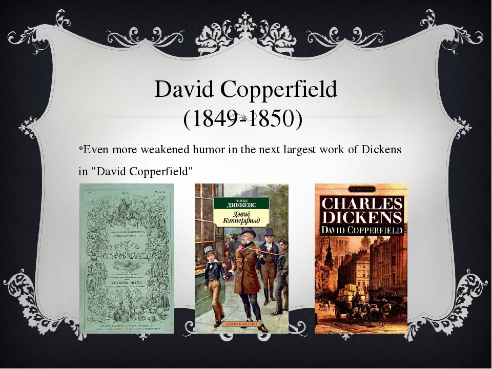 David Copperfield (1849-1850) Even more weakened humor in the next largest wo...