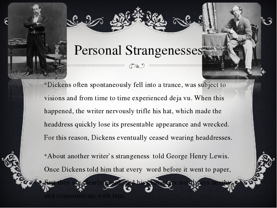 Personal Strangenesses Dickens often spontaneously fell into a trance, was su...