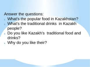 Answer the questions: What's the popular food in Kazakhstan? What's the tradi