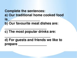 Complete the sentences: a) Our traditional home cooked food is_______________