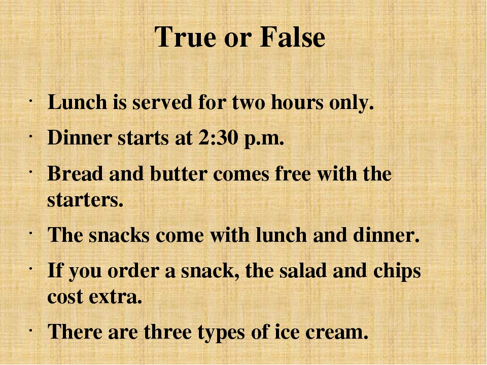 True or False Lunch is served for two hours only. Dinner starts at 2:30 p.m....