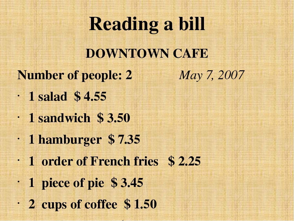 Reading a bill DOWNTOWN CAFE Number of people: 2 May 7, 2007 1 salad $ 4.5...