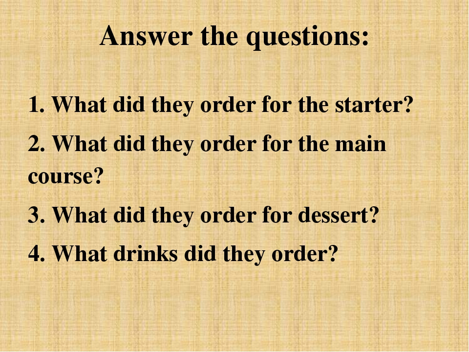 Answer the questions: 1. What did they order for the starter? 2. What did the...