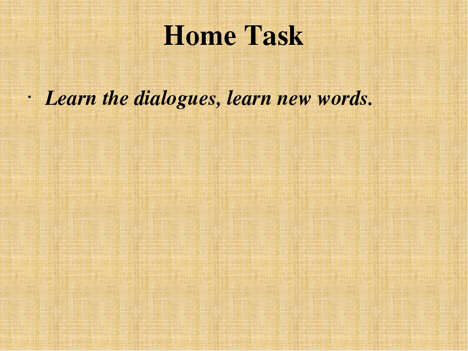 Home Task Learn the dialogues, learn new words.