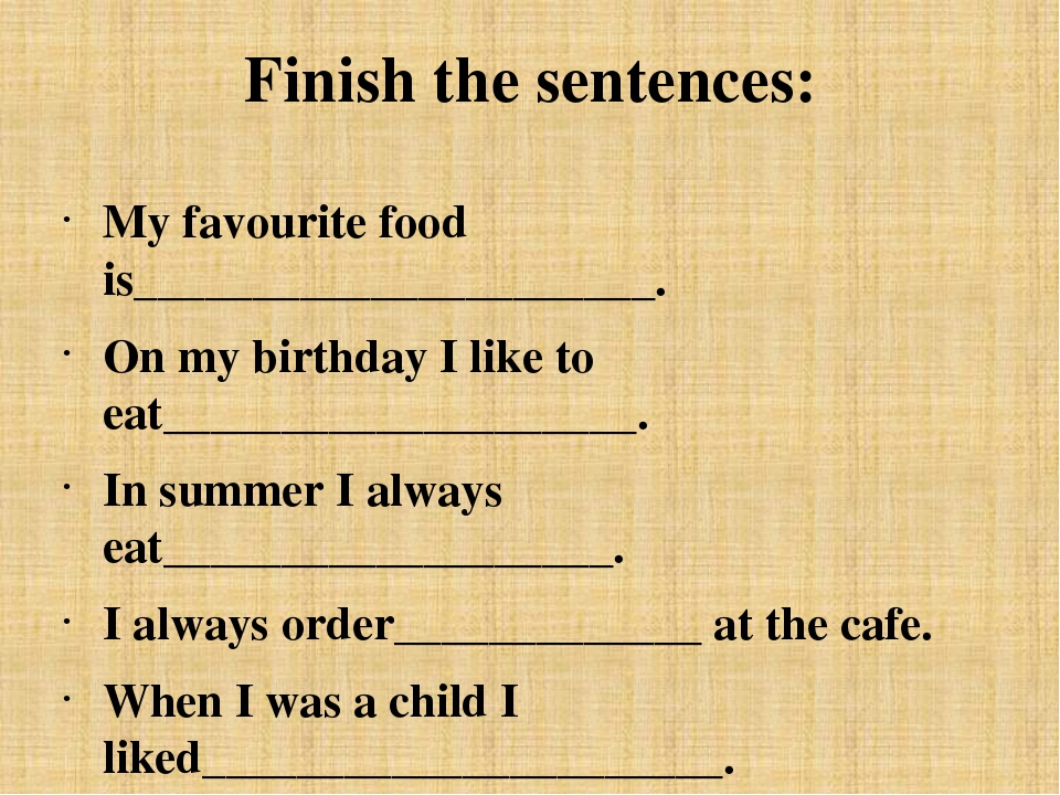 Finish the sentences: My favourite food is______________________. On my birth...