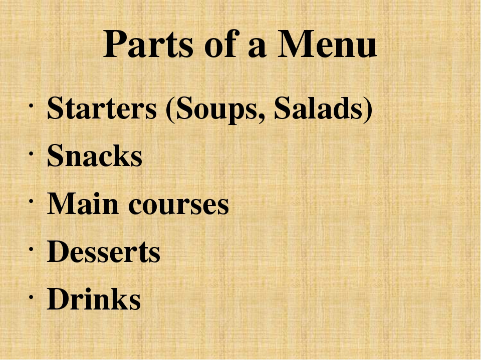 Parts of a Menu Starters (Soups, Salads) Snacks Main courses Desserts Drinks