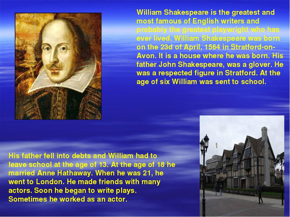 a biography of william shakespeare the greatest english writer Shakespeare's reputation as the greatest english-language writer stems from at least five dimensions of his collective work the first of these is the sheer scope of his achievement over some thirty-eight plays, shakespeare addressed virtually every aspect of human experience.