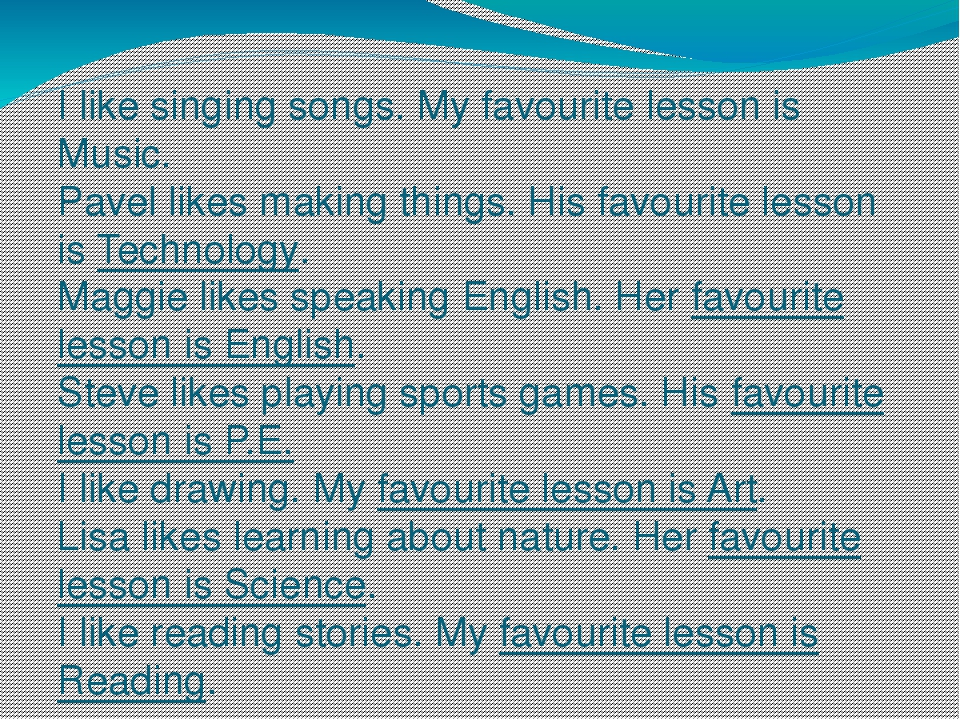 I like singing songs. My favourite lesson is Music. Pavel likes making things...