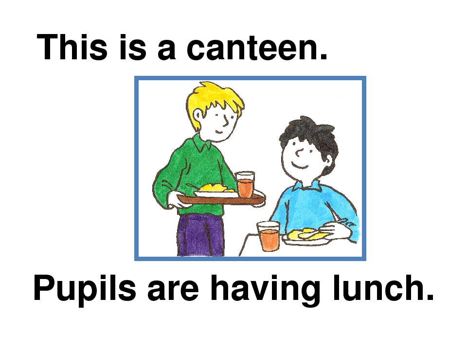 This is a canteen. Pupils are having lunch.
