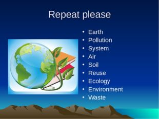 Repeat please Earth Pollution System Air Soil Reuse Ecology Environment Waste