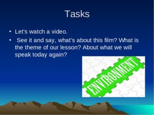 Tasks Let's watch a video. See it and say, what's about this film? What is th