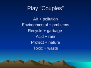 """Play """"Couples"""" Air + pollution Environmental + problems Recycle + garbage Aci"""