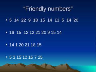 """Friendly numbers"" 5 14 22 9 18 15 14 13 5 14 20 16 15 12 12 21 20 9 15 14 14"