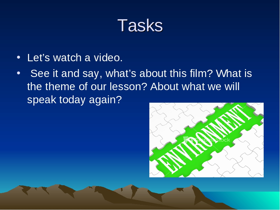 Tasks Let's watch a video. See it and say, what's about this film? What is th...