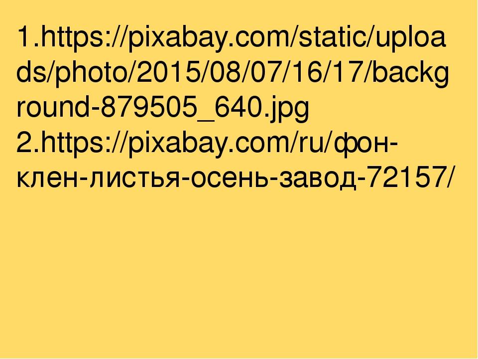 1.https://pixabay.com/static/uploads/photo/2015/08/07/16/17/background-879505...