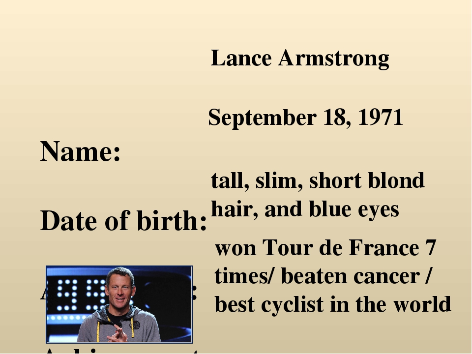 Name: Date of birth: Appearance: Achievements: Lance Armstrong September 18,...