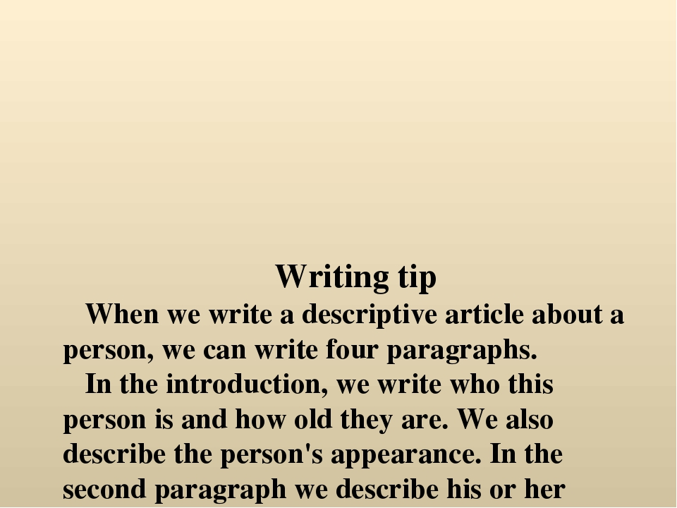 Writing tip When we write a descriptive article about a person, we can write...