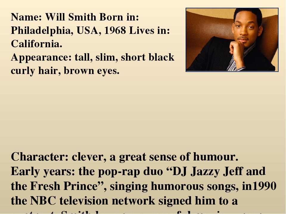"""Character: clever, a great sense of humour. Early years: the pop-rap duo """"DJ..."""