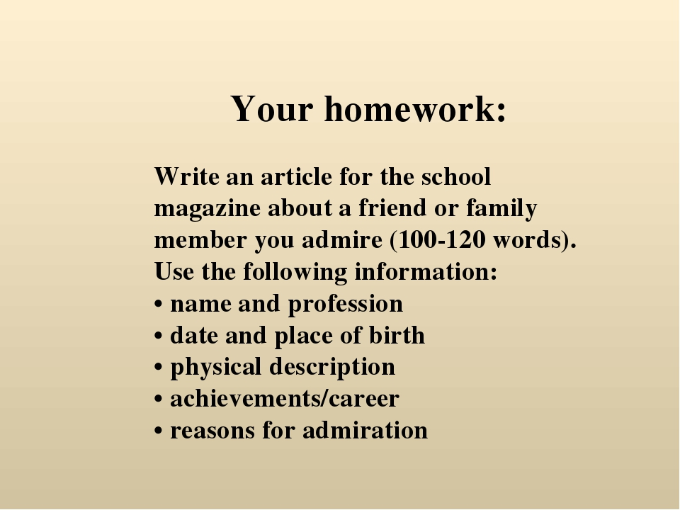 Your homework: Write an article for the school magazine about a friend or fam...