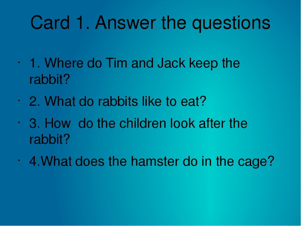 Card 1. Answer the questions 1. Where do Tim and Jack keep the rabbit? 2. Wha...