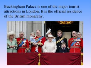 Buckingham Palace is one of the major tourist attractions in London. It is th