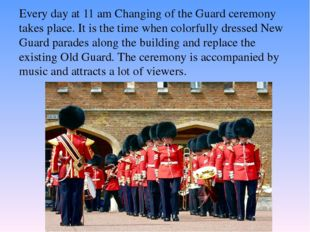 Every day at 11 am Changing of the Guard ceremony takes place. It is the time