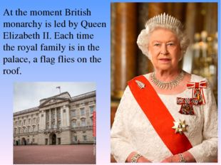At the moment British monarchy is led by Queen Elizabeth II. Each time the ro