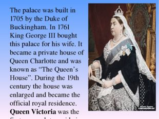 The palace was built in 1705 by the Duke of Buckingham. In 1761 King George I