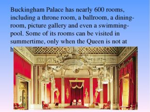 Buckingham Palace has nearly 600 rooms, including a throne room, a ballroom,