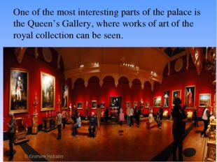 One of the most interesting parts of the palace is the Queen's Gallery, where