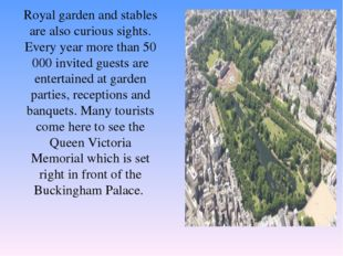 Royal garden and stables are also curious sights. Every year more than 50 000