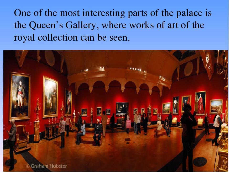 One of the most interesting parts of the palace is the Queen's Gallery, where...