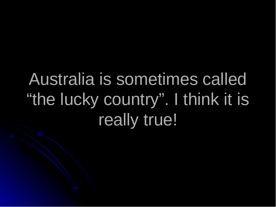 australia a lucky country essay Moving to australia means running towards opportunities: australia is a new country where the population, the economy, and the opportunities are growing quickly many say that australia today is like the usa 50 years agojust full of enthusiasm and opportunity.