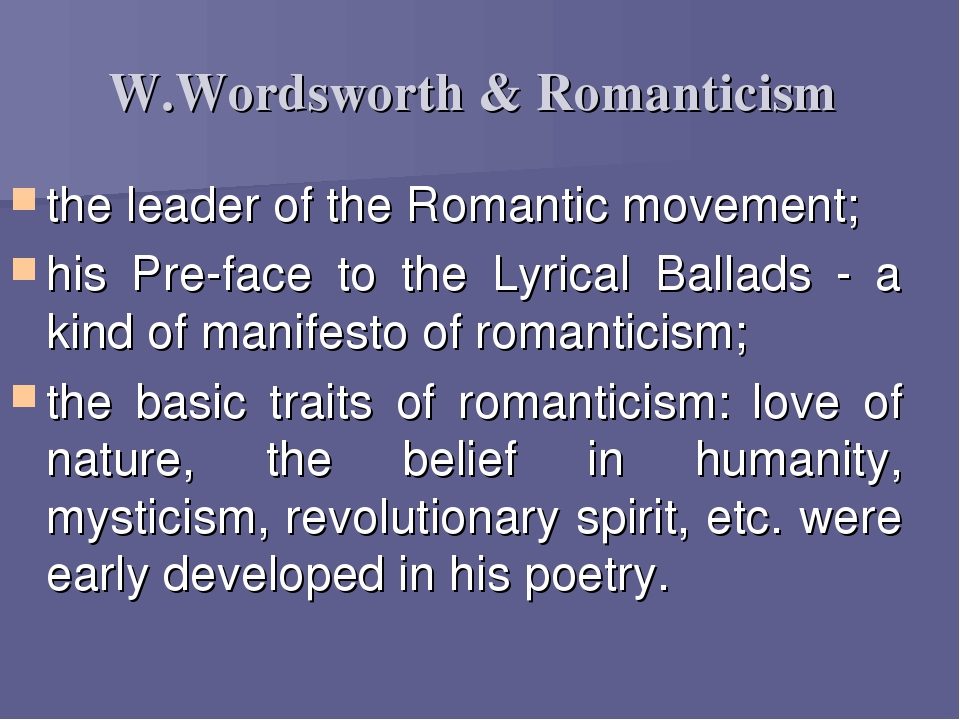 a study on william wordsworth a vanguard poet of the romantic movement in british literature William wordsworth's poetry is characteristic of poetry written during the romantic period his pantheism and development of ambiance, the romantic poets all shared wordsworth's belief that man, through quiet reflection and communion with nature, could be cleansed this is in fact just what.