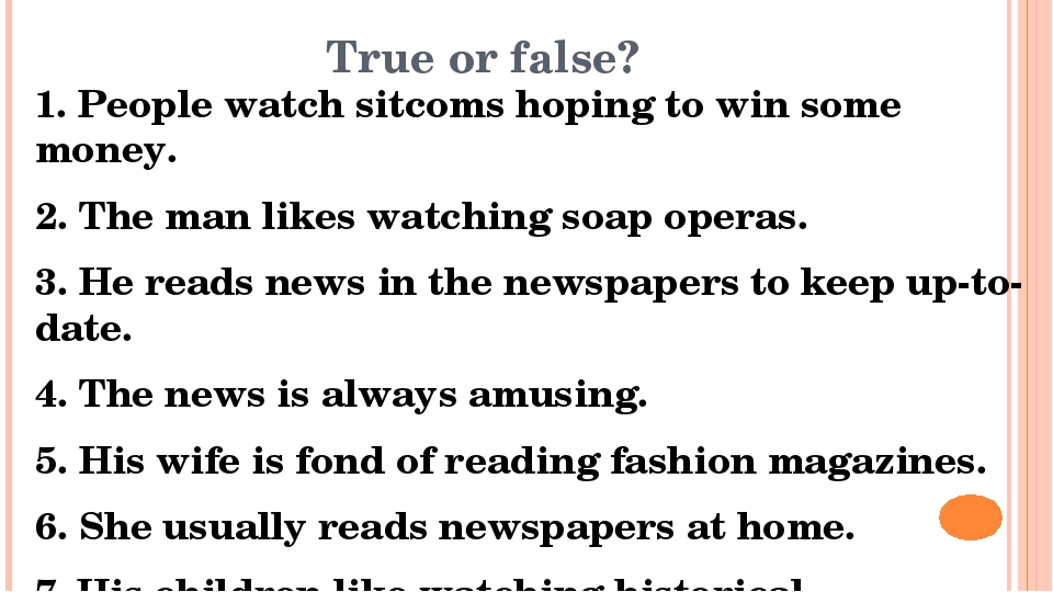 True or false? 1. People watch sitcoms hoping to win some money. 2. The man l...
