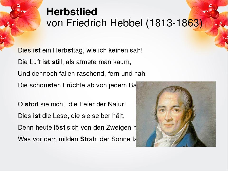 Herbstlied von Friedrich Hebbel (1813-1863) Dies istein Herbsttag, wie ich k...