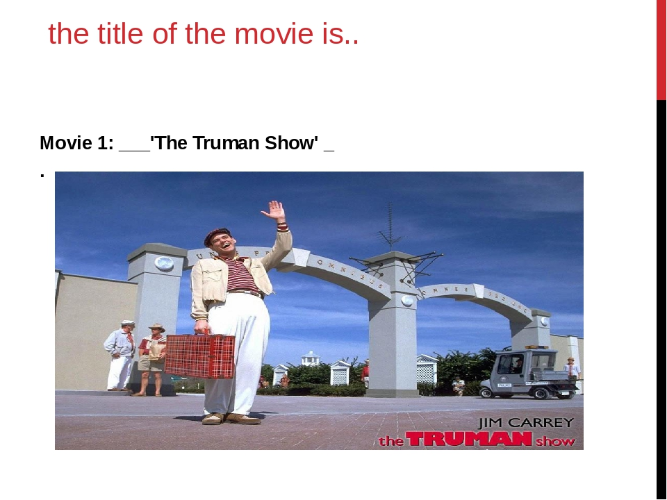 the title of the movie is.. Movie 1: ___'The Truman Show' _ .