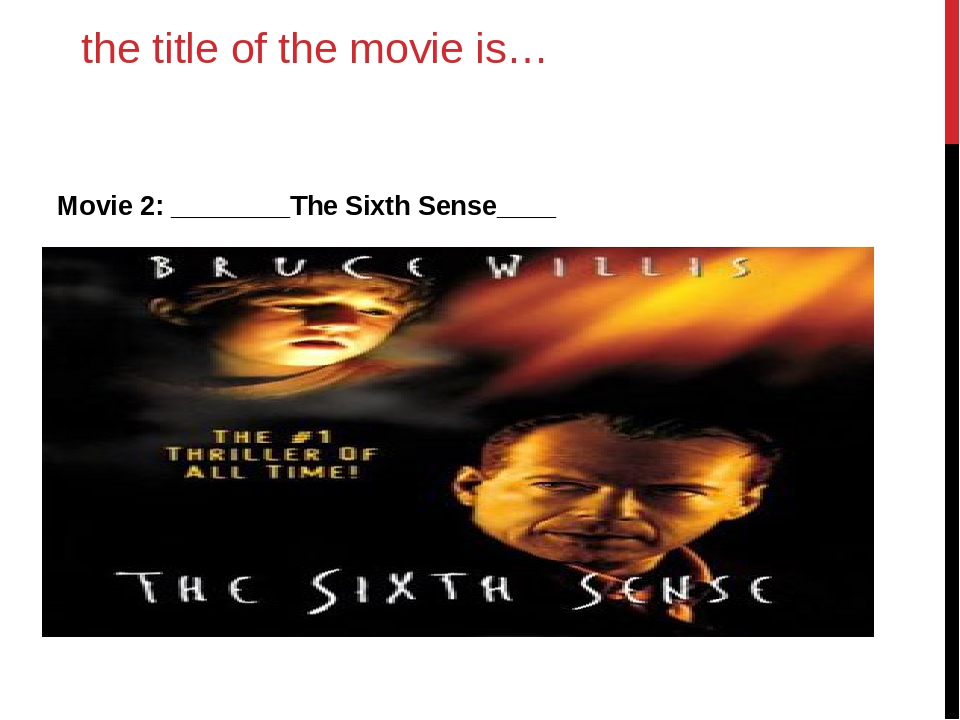 the title of the movie is… Movie 2: ________The Sixth Sense____ .