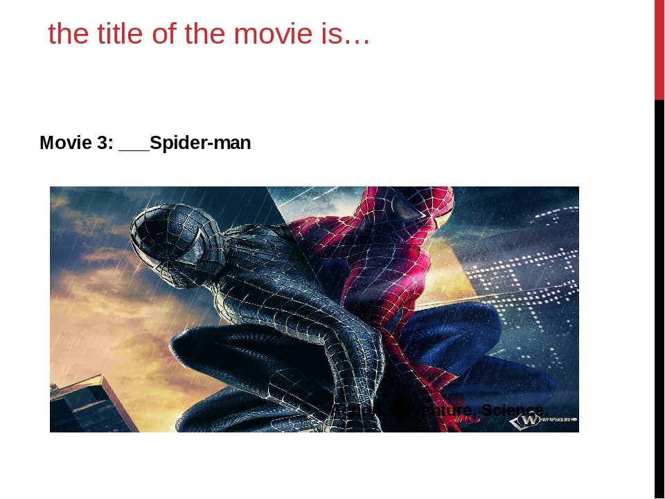the title of the movie is… Movie 3: ___Spider-man Action, Adventure, Science.