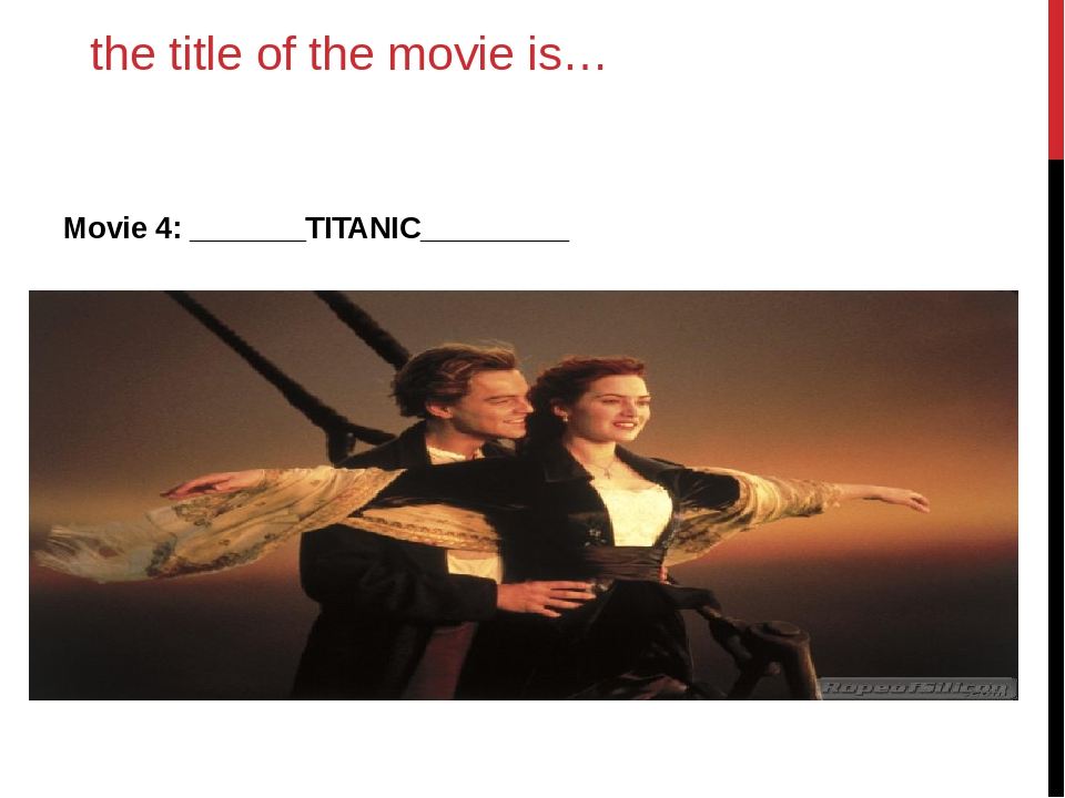 the title of the movie is… Movie 4: _______TITANIC_________