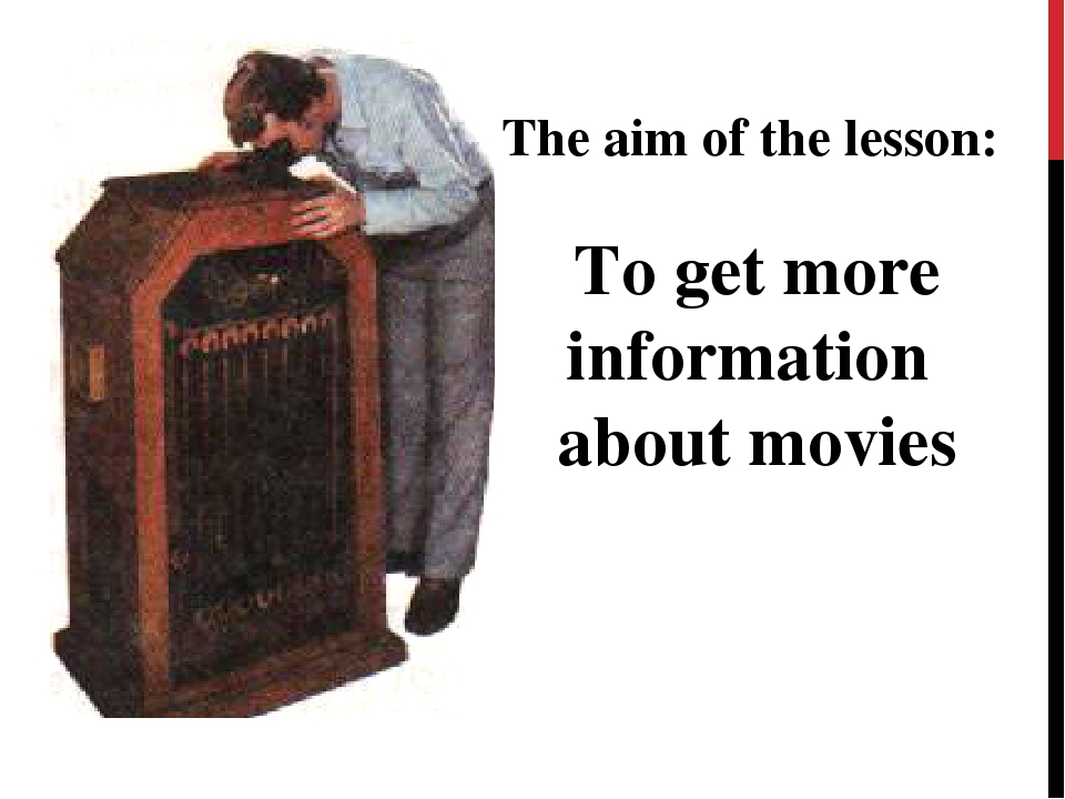 The aim of the lesson: To get more information about movies