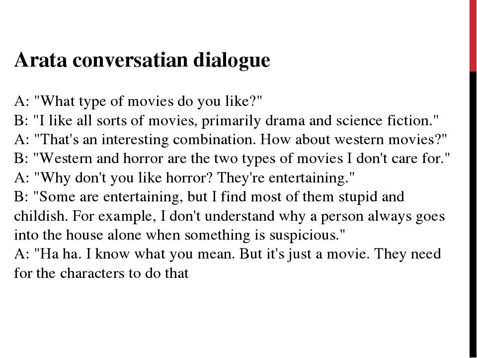 "Arata conversatian dialogue  A: ""What type of movies do you like?"" B: ""I l..."