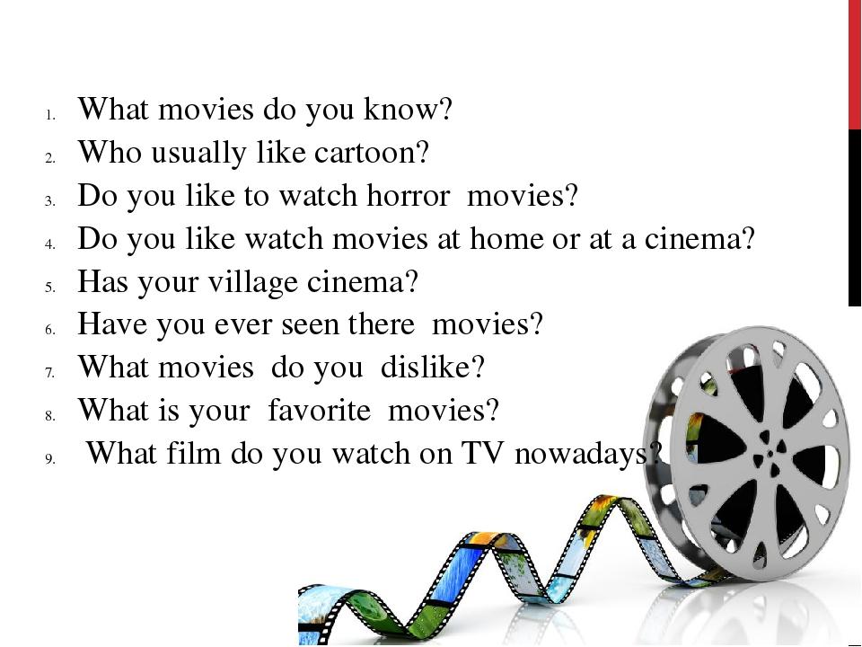 What movies do you know? Who usually like cartoon? Do you like to watch horro...
