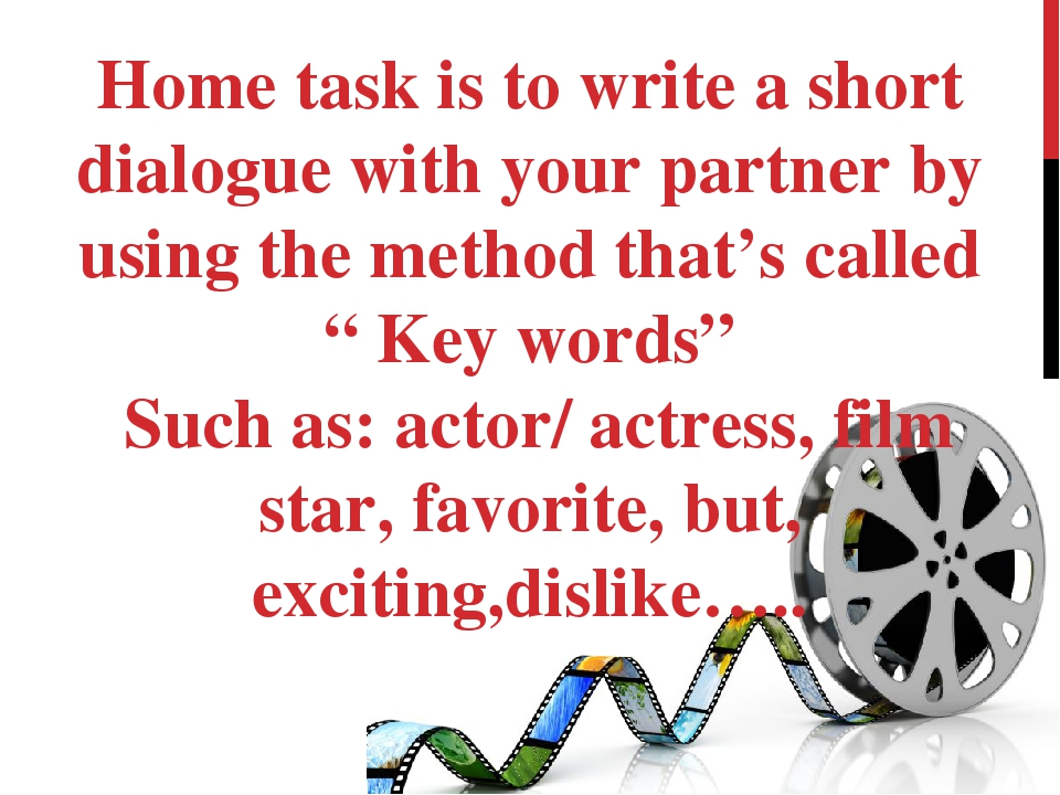 Home task is to write a short dialogue with your partner by using the method...