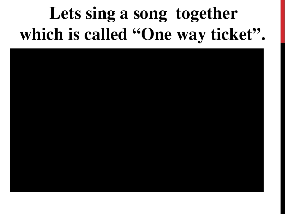 """Letssing a song together whichiscalled""""One way ticket""""."""