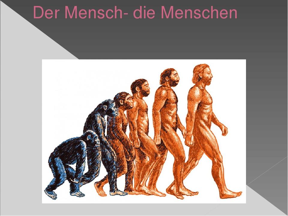 Der Mensch- die Menschen